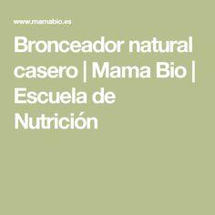 Bronceador natural casero | Mama Bio | Escuela de Nutrición