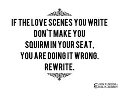 """If the love scenes you write don't make you squirm in your seat, you are doing it wrong. Rewrite."" #writingtips #romancewriting"