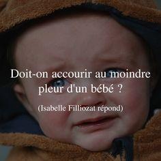 DOIT-ON ACCOURIR AU MOINDRE PLEUR D'UN BÉBÉ ?  Un nouveau-né ne pleure jamais sans raison et il ne peut se calmer seul.