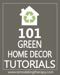 101 Green Home Decor Ideas from RemodelingTherapy.com