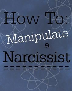 How to Manipulate a Narcissist