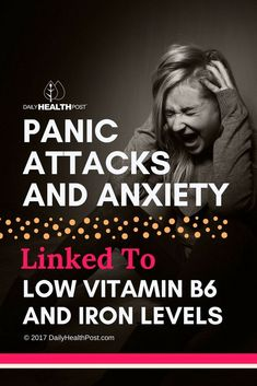 Panic Attacks And Anxiety Linked To Low Vitamin B6 And Iron levels panic attacks, anxiety, coping skills, anxiety management www.dealwithmentalillness.com