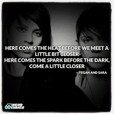 Tegan and Sara!