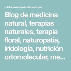 Blog de medicina natural, terapias naturales, terapia floral, naturopatía, iridología, nutrición ortomolecular, medicina ortomolecular,