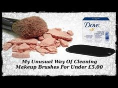 My Unusual Way Of Cleaning Makeup Brushes For Under £5.00