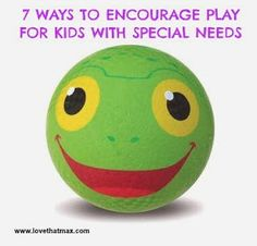 Love That Max: Special Needs Blog : 7 ways to encourage play for kids with special needs