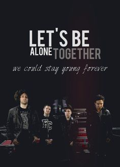 "Lyrics From Fall Out Boy's Song ""Alone Together""."