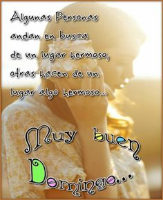 MUY BUEN DOMINGO.. Weather, Frases, Positive Messages, Beautiful Places, Be Nice, Bom Dia, Thoughts, Weather Crafts