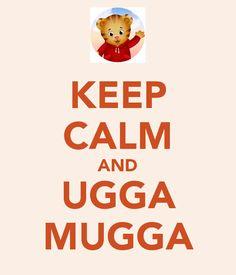 KEEP CALM AND UGGA MUGGA