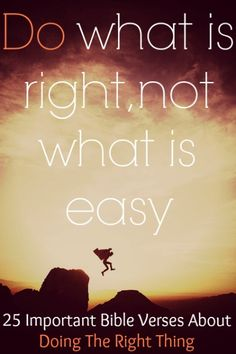 Do what is right, not what is easy. Check Out 25 Important Bible Verses About Doing The Right Thing