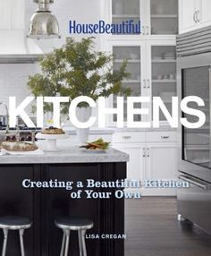 House beautiful kitchens : creating a beautiful kitchen of your own by Lisa Cregan