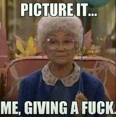 Don't give a Fuck . Golden girl style too funny! Funny Shit, The Funny, Funny Memes, Funny Stuff, Madea Funny Quotes, Madea Humor, Ghetto Funny, Funny Sarcasm, Top Memes