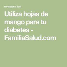 Utiliza hojas de mango para tu diabetes - FamiliaSalud.com
