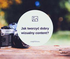 Jak tworzyć dobry wizualny content? - Monika Czaplicka