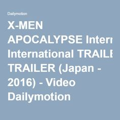 X-MEN APOCALYPSE International TRAILER (Japan - 2016) - Video Dailymotion