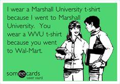 And the Charleston WalMart has tacky WVU stuff that Marshall would never make.