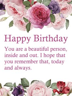 You are a Beautiful Person - Flower Happy Birthday Wishes Card: The sentiment of this birthday greeting card is made even more special by the soft, delicate floral details that surround it. Its message is simple but impactful; a reminder to someone you love-whether a dear friend, relative or significant other-that their beauty is something to be celebrated and cherished each and every day, but especially on their birthday.