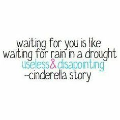 Waiting for you is like waiting for rain in a drought useless and disappointing.