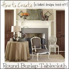 How to Create a Burlap Tablecloth - need to make this for the tiny round table for Collin's room to put beside his rocking chair