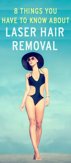 8 things you have to know If you want or are considering laser hair removal