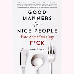 Good Manners for Nice People Who Sometimes Say...