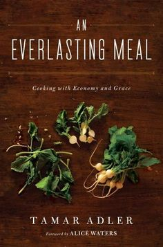 An Everlasting Meal: Cooking with Economy and Grace von Tamar Adler