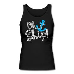 OH SHIP! Nautical, Anchor, jokes, funny, Ship, tanks, oh shit, sailor, cruise, boat, tshirt www.wickedts.spreadshirt.com