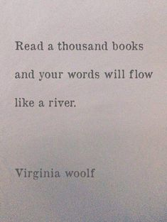 TOP EDUCATION quotes and sayings by famous authors like Virginia Woolf : Read a thousand books and your words will flow like a river. Great Quotes, Quotes To Live By, Inspirational Quotes, Words Quotes, Me Quotes, Sayings, River Quotes, People Quotes, Lyric Quotes