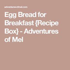 Egg Bread for Breakfast {Recipe Box} - Adventures of Mel