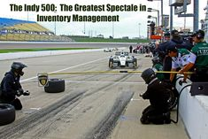 THE INDY 500: THE GREATEST SPECTALE IN INVENTORY CONTROL