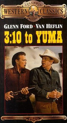 3:10 to Yuma. The original film 1957. Director - Delmer Daves. starring  Glenn Ford, Van Heflin, Felicia Farr