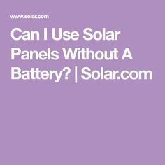Can I Use Solar Panels Without A Battery? | Solar.com