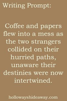 Romance Writing Prompts-November 2016-Coffee and papers flew into a mess as the two strangers collided on their hurried paths, unaware their destinies were now intertwined.:
