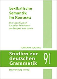 """Lexikalische Semantik im Kontext : die Spezifikation kausaler Relationen am Beispiel von """"durch"""" / Torgrim Solstad Publicación Tübingen : Stauffenburg Verlag, [2016]"""