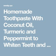 Homemade Toothpaste With Coconut Oil, Turmeric and Peppermint to Whiten Teeth and Revers Gum Disease White Teeth Coconut Oil, Coconut Oil Pulling Teeth, Tooth Decay In Children, Homemade Toothpaste, Coconut Benefits, Teeth Care, Skin Care, Teeth Cleaning, Health