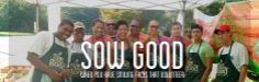 Sowmuchgood | Gardening For Life /// Mission: Sow Much Good is committed to growing healthy communities in underserved neighborhoods by: -Providing direct access to fresh, affordable food. -Educating and engaging residents to adopt healthy eating habits. -Advocating for the right of every person to have real food security. Vision: Neighborhoods that suffer from food insecurity will be transformed into well-served communities.