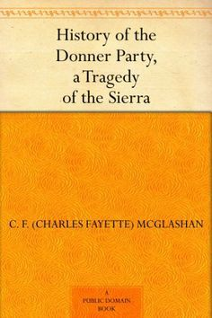 History of the Donner Party, a Tragedy of the Sierra by C. F. (Charles Fayette) McGlashan, http://www.amazon.com/dp/B0082TZQPU/ref=cm_sw_r_pi_dp_ivE9sb1GFQRCY