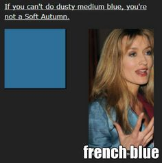 "This blue feels both rich and muted, and quite medium - neiher purpley nor greenish. I's similar to the color you get if you Google ""French blue.""   Though it's a subtle color, on Soft Autumn skin it's just as powerful as it needs to be. Notice how rich it looks on Natascha McElhone.  If you need a blue that's much richer than this, you might try a Winter or a Spring."