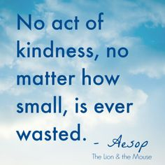 No Act of Kindness is too small