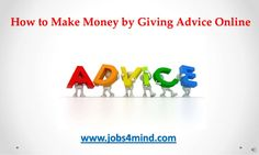 how-to-make-money-by-giving-advice-online by Sandy Minds via Slideshare