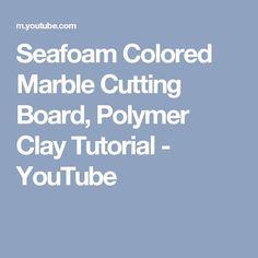Seafoam Colored Marble Cutting Board, Polymer Clay Tutorial - YouTube