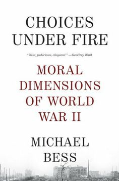 Choices Under Fire: Moral Dimensions of World War II (Vintage) by Michael Bess. $17.00. Author: Michael Bess. Series - Vintage. Publisher: Vintage; Reprint edition (March 11, 2008)
