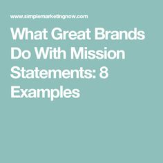 What Great Brands Do With Mission Statements: 8 Examples
