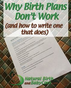 Every mom-to-be is encouraged to write a birth plan - the problem is they're usually ignored by doctors, nurses, and even midwives. Here's how to write