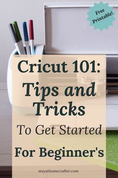 The Ultimate Guide Tips and Tricks to get started with your Cricut Machine for Beginners. Plus a Free Printable. Repin for later!