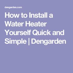 How to Install a Water Heater Yourself Quick and Simple | Dengarden