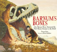 Barnum's bones : how Barnum Brown discovered the most famous dinosaur in the world by Tracey Fern, illus. by Boris Kulikov 2012 Primary **** Well done biography/exploration picture book. A necessary addition to dinosaur displays. Anna Pavlova, Bone Books, Children's Book Awards, Read Aloud, T Rex, Nonfiction Books, Book Recommendations, Book Suggestions, Natural History