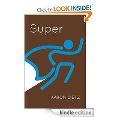 Super [Kindle Edition]  Aaron Dietz (Author), Charlie Potter (Illustrator)
