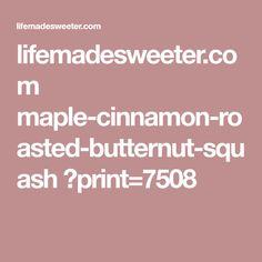 lifemadesweeter.com maple-cinnamon-roasted-butternut-squash ?print=7508