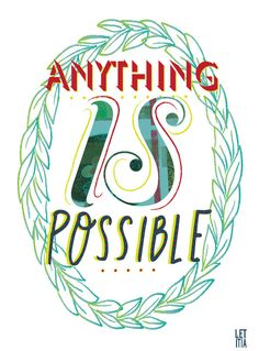 Anything is possible. #Quotes #Sayings #Phrases #Inspiration #Determination #Motivation